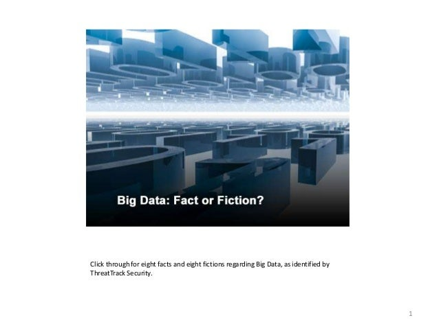Click through for eight facts and eight fictions regarding Big Data, as identified by ThreatTrack Security.  1