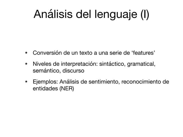 Análisis del lenguaje (I) ★ Conversión de un texto a una serie de 'features'  ★ Niveles de interpretación: sintáctico, gra...