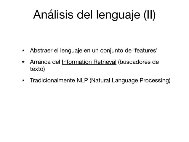 ★ Abstraer el lenguaje en un conjunto de 'features'  ★ Arranca del Information Retrieval (buscadores de texto)  ★ Tradicio...