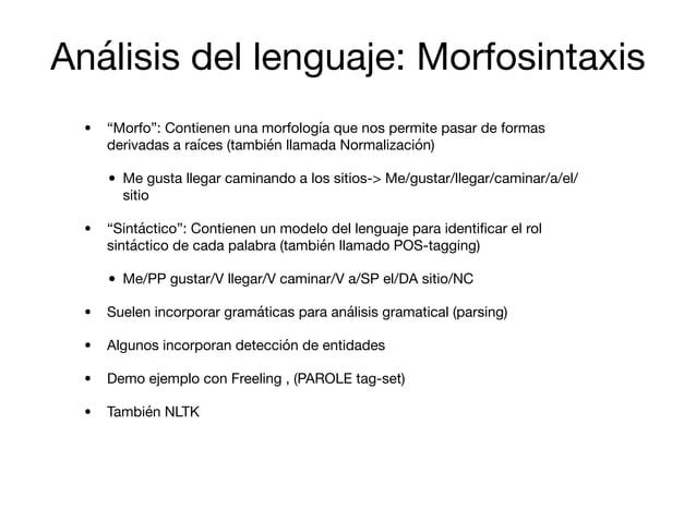 """• """"Morfo"""": Contienen una morfología que nos permite pasar de formas derivadas a raíces (también llamada Normalización)  • ..."""