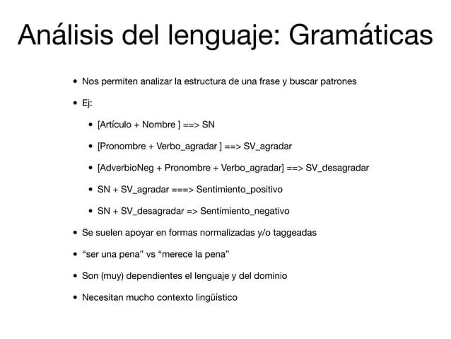 • Nos permiten analizar la estructura de una frase y buscar patrones  • Ej:   • [Artículo + Nombre ] ==> SN  • [Pronombre ...