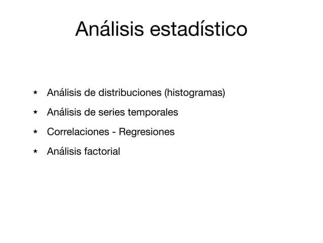 Análisis estadístico ★ Análisis de distribuciones (histogramas)  ★ Análisis de series temporales  ★ Correlaciones - Regres...