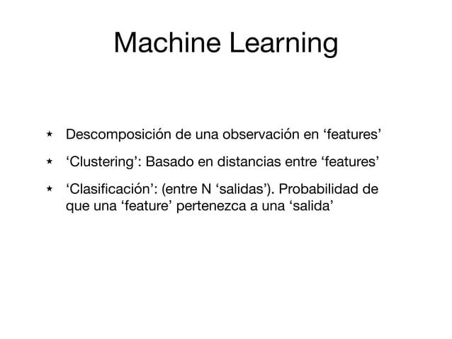 Machine Learning ★ Descomposición de una observación en 'features'  ★ 'Clustering': Basado en distancias entre 'features' ...