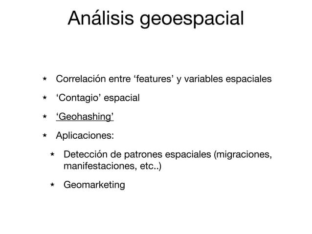 Análisis geoespacial ★ Correlación entre 'features' y variables espaciales  ★ 'Contagio' espacial  ★ 'Geohashing'   ★ Apli...