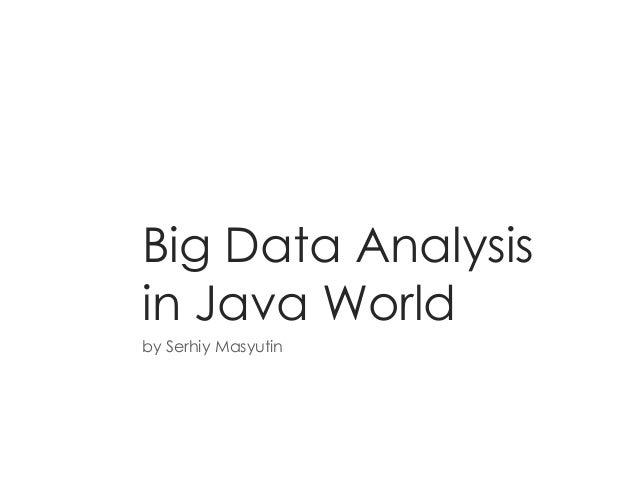 Big Data Analysis in Java World by Serhiy Masyutin