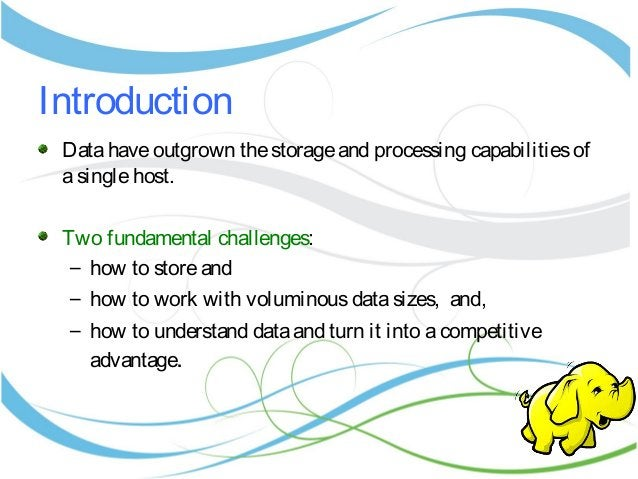 Introduction Datahaveoutgrown thestorageand processing capabilitiesof asinglehost. Two fundamental challenges: – how to st...
