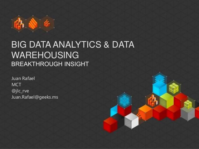 BIG DATA ANALYTICS & DATAWAREHOUSINGJuan RafaelMCT@jlc_rveJuan.Rafael@geeks.ms