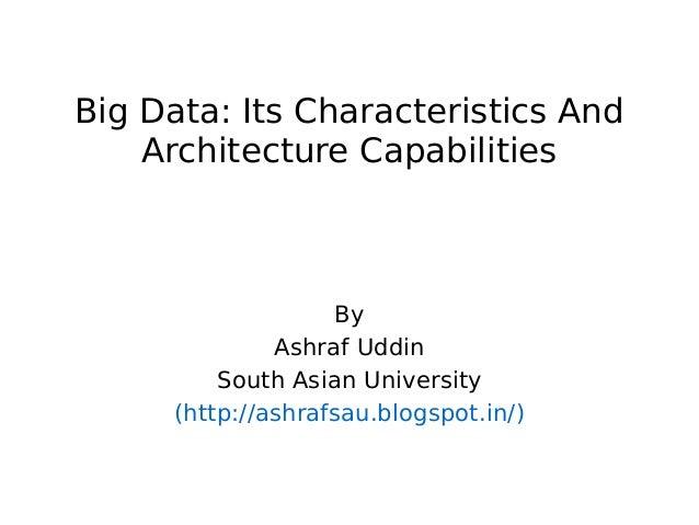 Big Data: Its Characteristics And Architecture Capabilities  By Ashraf Uddin South Asian University (http://ashrafsau.blog...