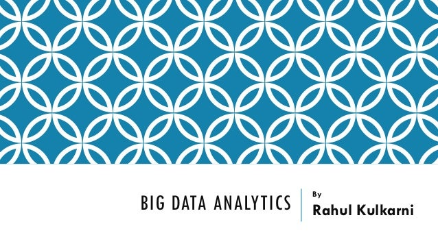 BIG DATA ANALYTICS  By  Rahul Kulkarni