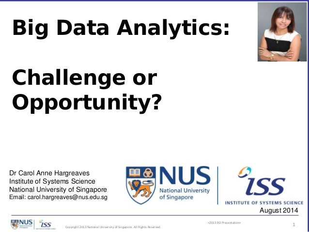 <2013 BD Presentation> Copyright 2013 National University of Singapore. All Rights Reserved. 1 Big Data Analytics: Challen...