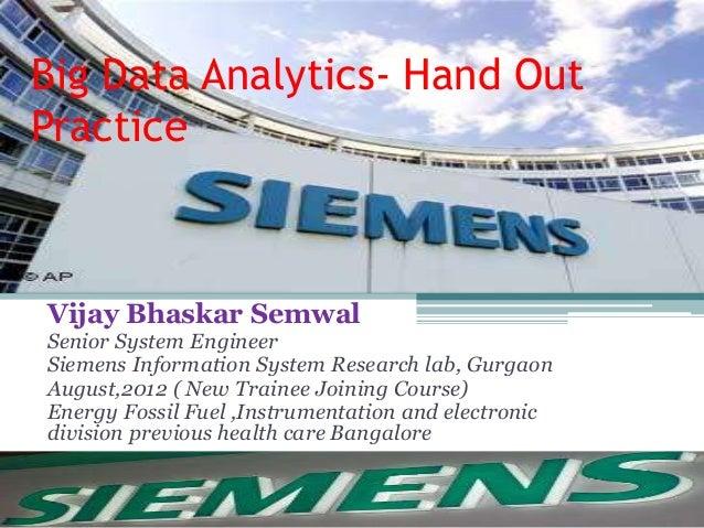 Big Data Analytics- Hand Out Practice Vijay Bhaskar Semwal Senior System Engineer Siemens Information System Research lab,...