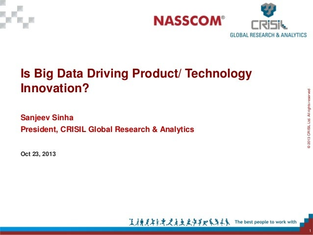 Sanjeev Sinha  President, CRISIL Global Research & Analytics  © 2013 CRISIL Ltd. All rights reserved..  Is Big Data Drivin...