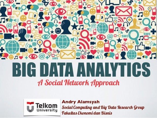BIG DATA ANALYTICSA Social Network Approach Andry Alamsyah Social Computing and Big Data Research Group Fakultas Ekonomi d...