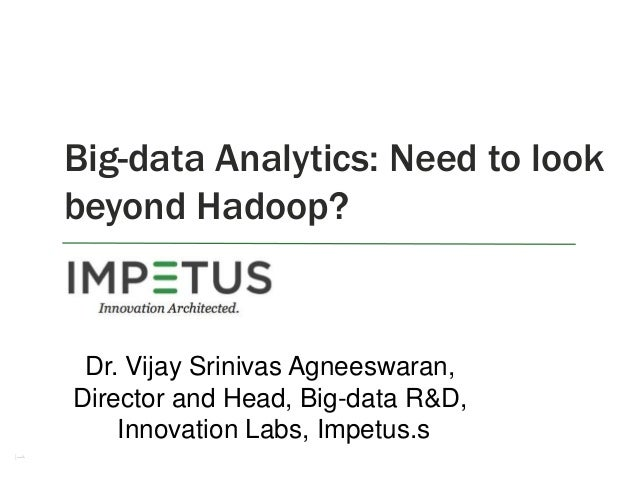 1 Big-data Analytics: Need to look beyond Hadoop? Dr. Vijay Srinivas Agneeswaran, Director and Head, Big-data R&D, Innovat...