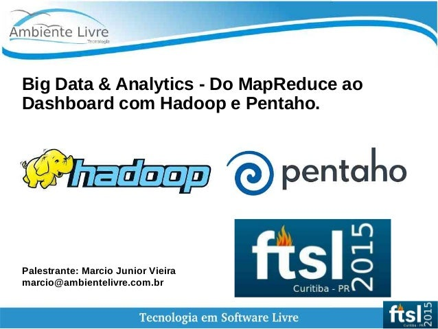 Big Data & Analytics - Do MapReduce ao Dashboard com Hadoop e Pentaho. Palestrante: Marcio Junior Vieira marcio@ambienteli...