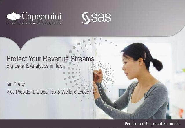 Protect Your Revenue Streams Big Data & Analytics in Tax Ian Pretty Vice President, Global Tax & Welfare Leader