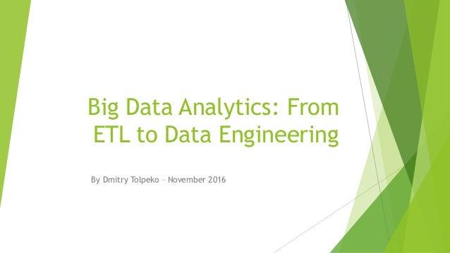 Big Data Analytics: From ETL to Data Engineering By Dmitry Tolpeko – November 2016