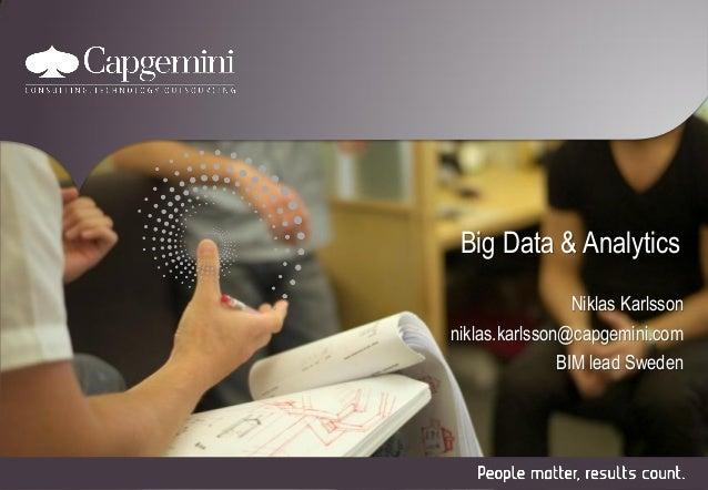 Big Data & Analytics Niklas Karlsson niklas.karlsson@capgemini.com BIM lead Sweden