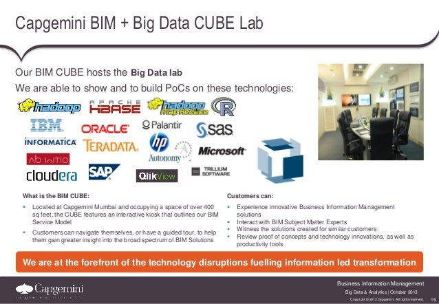 Capgemini BIM + Big Data CUBE Lab Our BIM CUBE hosts the Big Data lab We are able to show and to build PoCs on these techn...