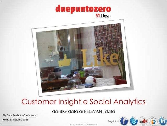Customer Insight e Social Analytics dai BIG data ai RELEVANT data Big Data Analytics Conference Roma 17 Ottobre 2013  Segu...