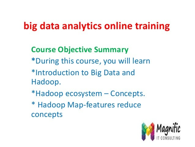 big data analytics online training Course Objective Summary *During this course, you will learn *Introduction to Big Data ...