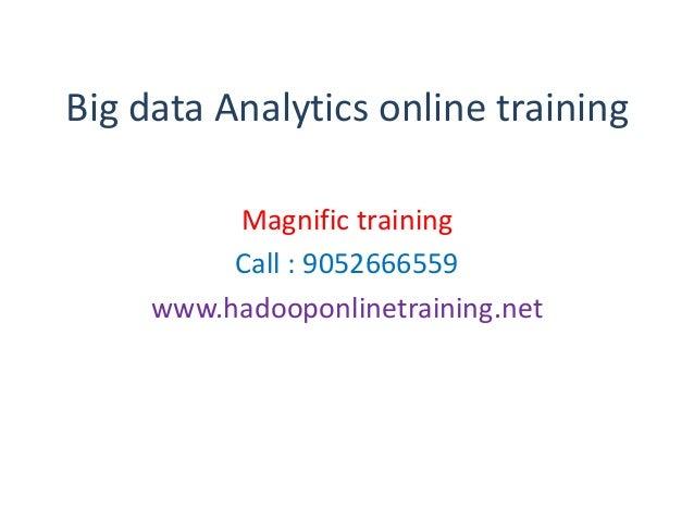 Big data Analytics online training Magnific training Call : 9052666559 www.hadooponlinetraining.net