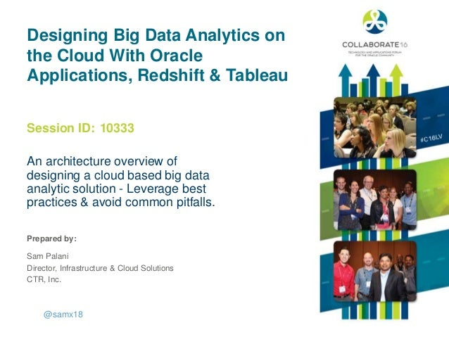 Session ID: Prepared by: Designing Big Data Analytics on the Cloud With Oracle Applications, Redshift & Tableau An archite...