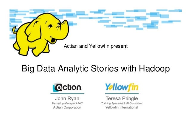 Actian and Yellowfin present Big Data Analytic Stories with Hadoop