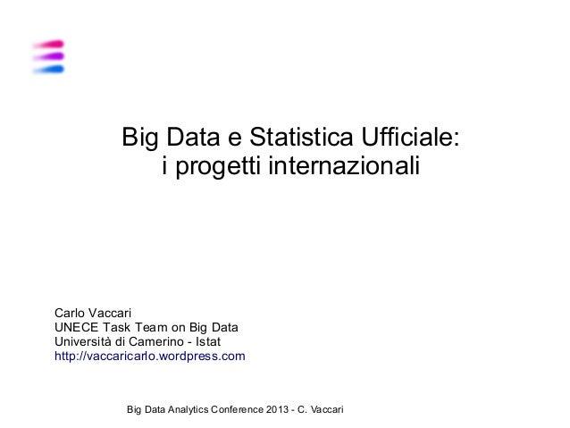 Big Data e Statistica Ufficiale: i progetti internazionali  Carlo Vaccari UNECE Task Team on Big Data Università di Cameri...