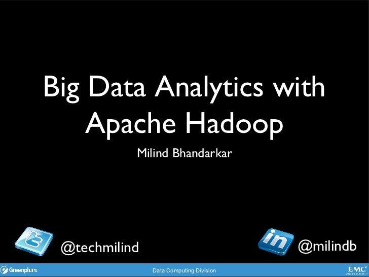 Big Data Analytics with    Apache Hadoop           Milind Bhandarkar @techmilind                             @milindb     ...