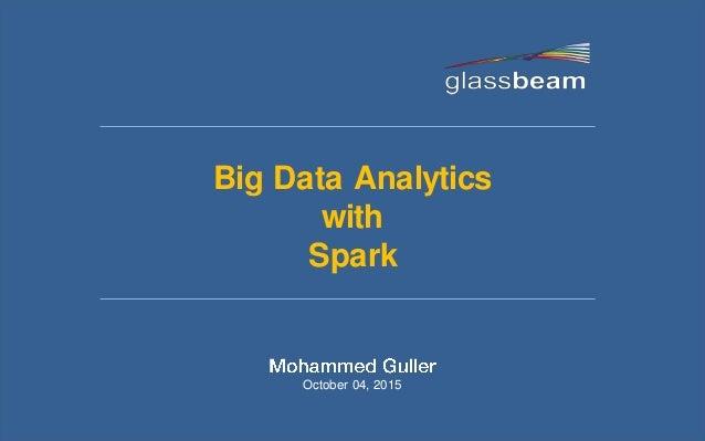 Big Data Analytics with Spark October 04, 2015
