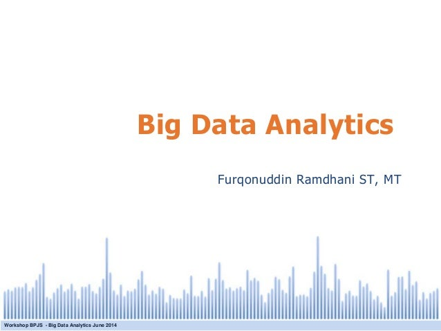 All rights reserved. © 2008 Tableau Software Inc. Big Data Analytics Workshop BPJS - Big Data Analytics June 2014 Furqonud...