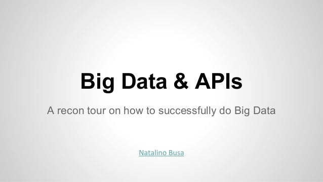 Big Data & APIs A recon tour on how to successfully do Big Data