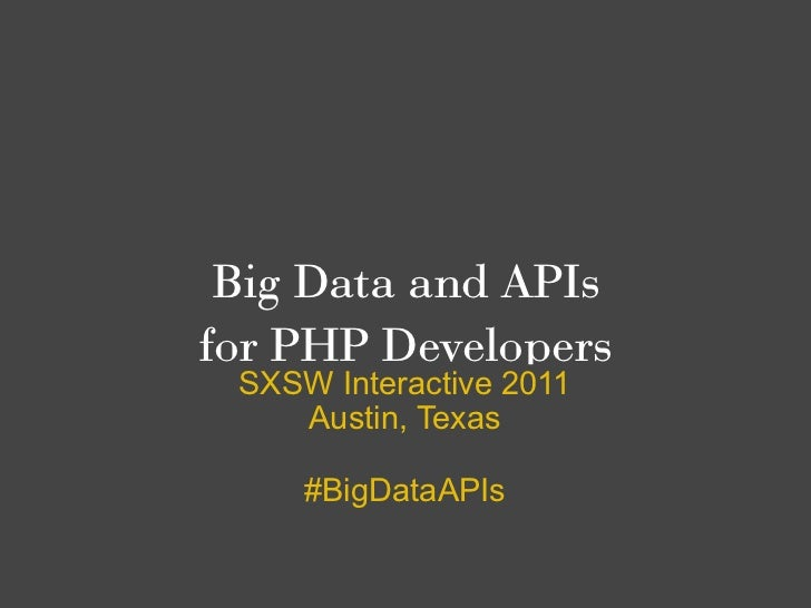 Big Data and APIsfor PHP Developers SXSW Interactive 2011    Austin, Texas     #BigDataAPIs