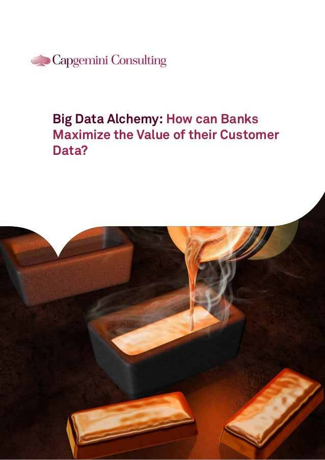 Big Data Alchemy: How can Banks Maximize the Value of their Customer Data?