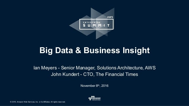 © 2016, Amazon Web Services, Inc. or its Affiliates. All rights reserved. November 8th, 2016 Big Data & Business Insight I...