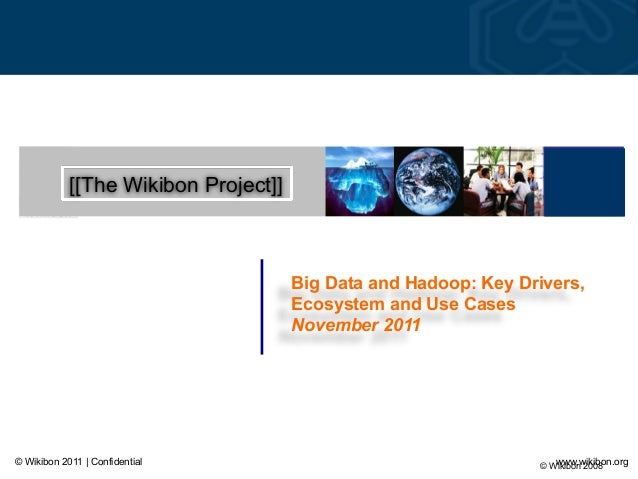 © Wikibon 2008© Wikibon 2011 | Confidential www.wikibon.org [[The Wikibon Project]] Big Data and Hadoop: Key Drivers, Ecos...