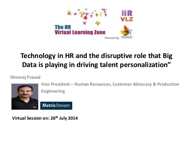 "Technology in HR and the disruptive role that Big Data is playing in driving talent personalization"" Dheeraj Prasad Vice P..."