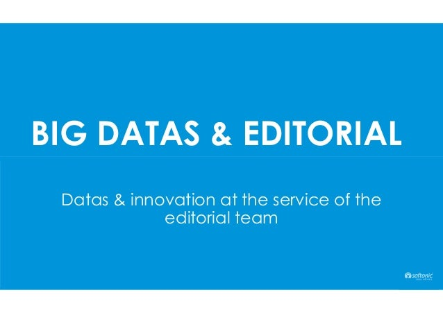 BIG DATAS & EDITORIAL Datas & innovation at the service of the editorial team