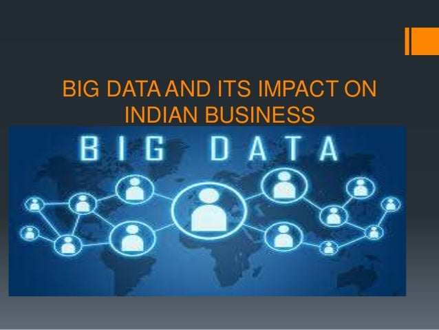 BIG DATA AND ITS IMPACT ON INDIAN BUSINESS