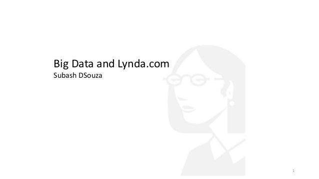 Big Data and Lynda.com Subash DSouza 1