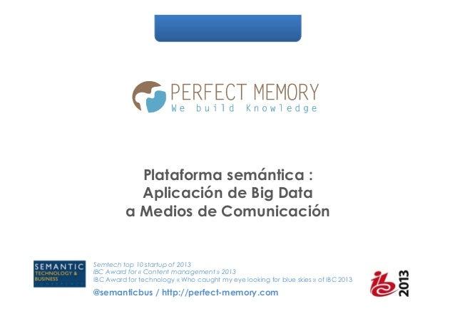 Plataforma semántica : Aplicación de Big Data a Medios de Comunicación  Semtech top 10 startup of 2013 IBC Award for « Con...