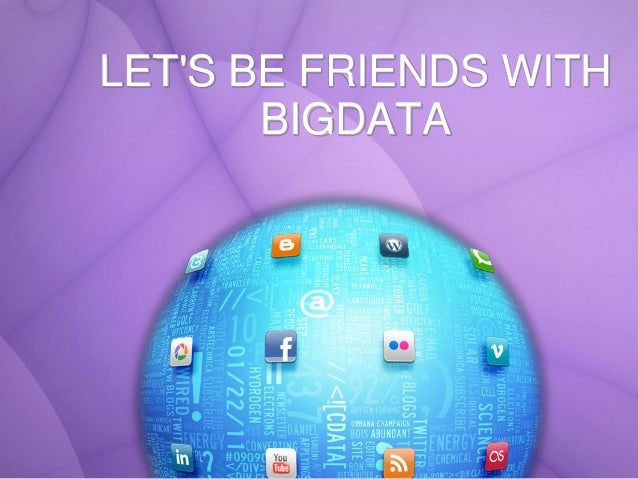 LET'S BE FRIENDS WITH BIGDATA