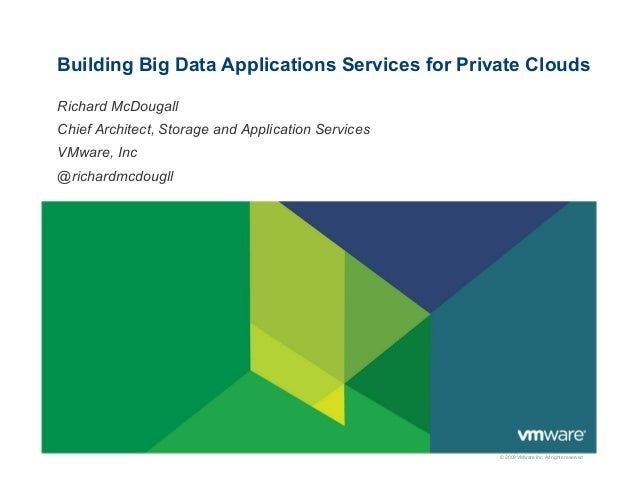 Building Big Data Applications Services for Private CloudsRichard McDougallChief Architect, Storage and Application Servic...