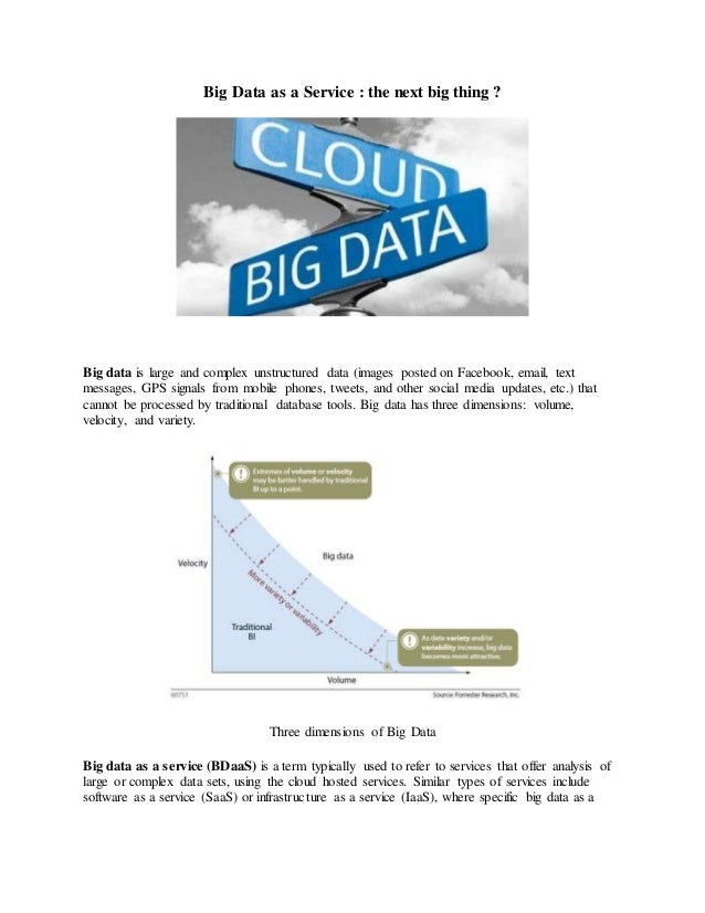Big Data as a Service : the next big thing ? Big data is large and complex unstructured data (images posted on Facebook, e...