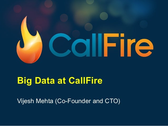 Big Data at CallFireVijesh Mehta (Co-Founder and CTO)