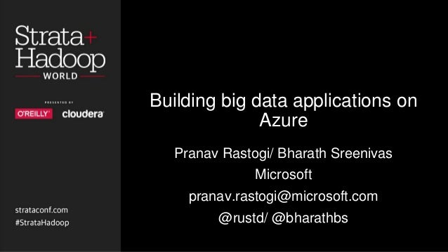 Building big data applications on Azure Pranav Rastogi/ Bharath Sreenivas Microsoft pranav.rastogi@microsoft.com @rustd/ @...