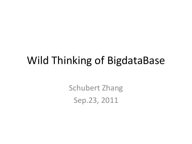 Wild Thinking of BigdataBase        Schubert Zhang         Sep.23, 2011