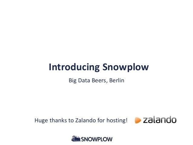 Introducing Snowplow  Big Data Beers, Berlin  Huge thanks to Zalando for hosting!