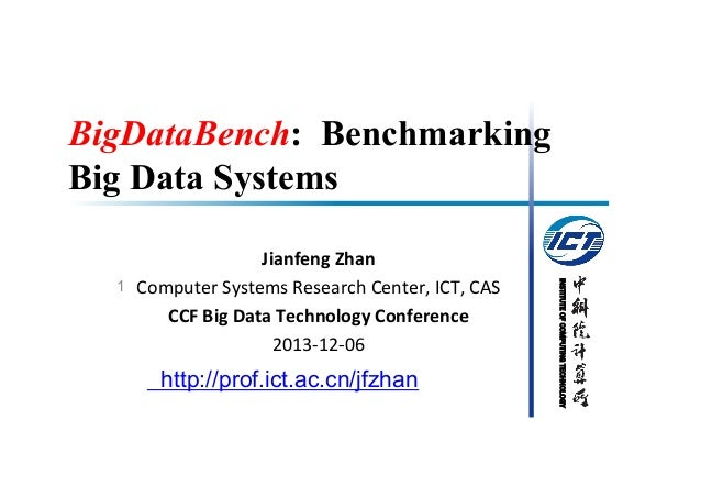 BigDataBench: Benchmarking Big Data Systems  http://prof.ict.ac.cn/jfzhan  INSTITUTE OF COMPUTING TECHNOLOGY  1  Jianfeng ...